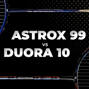 My views on comparison of Yonex Astrox 99 & Yonex Duora 10